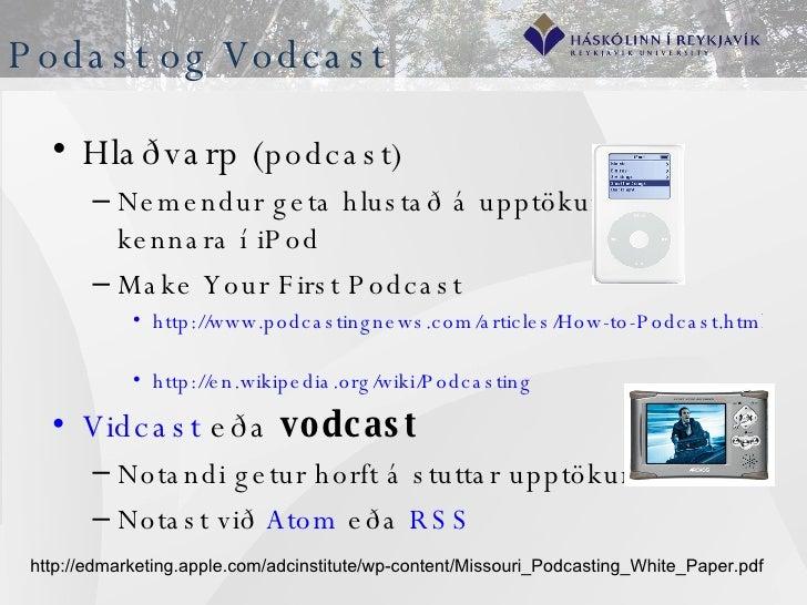 Podast og Vodcast  <ul><li>Hlaðvarp ( podcast) </li></ul><ul><ul><li>Nemendur geta hlustað á upptökur  kennara í iPod  </l...