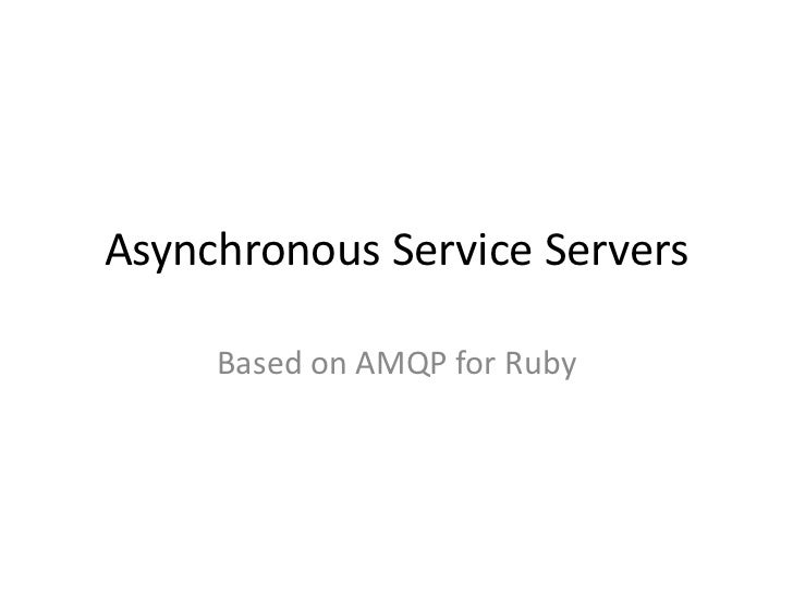 Asynchronous Service Servers<br />Based on AMQP for Ruby<br />