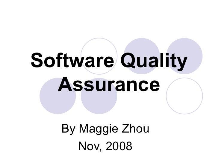 Software Quality Assurance By Maggie Zhou Nov, 2008