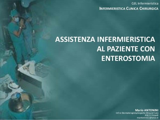 CdL Infermieristica INFERMIERISTICA CLINICA CHIRURGICA  ASSISTENZA INFERMIERISTICA AL PAZIENTE CON ENTEROSTOMIA  Mario ANT...