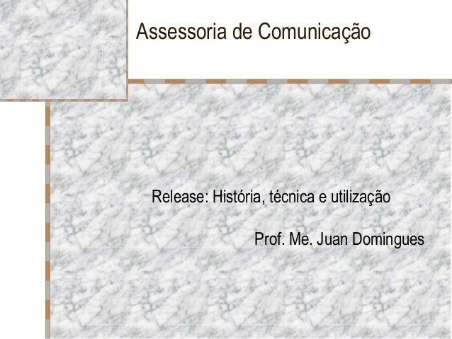 Assessoria de ComunicaçãoRelease: História, técnica e utilizaçãoProf. Me. Juan Domingues
