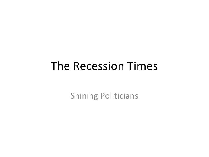 The Recession Times     Shining Politicians