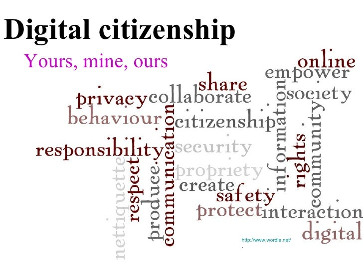 Digital citizenship Yours, mine, ours http://www.wordle.net/ .