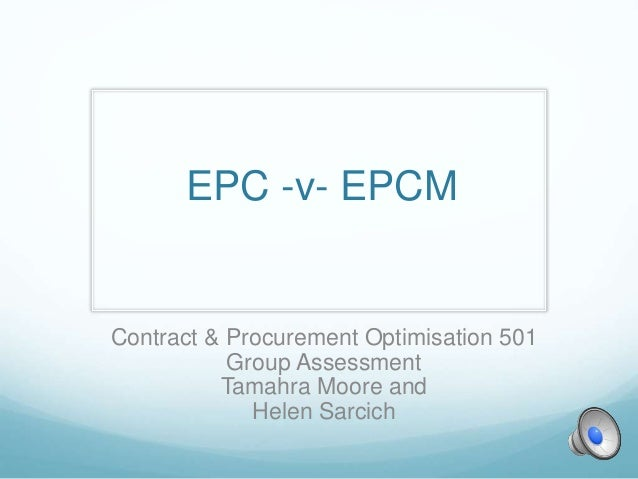 EPC -v- EPCM Contract & Procurement Optimisation 501 Group Assessment Tamahra Moore and Helen Sarcich