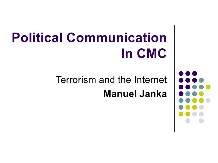 Political Communication In CMC Terrorism and the Internet Manuel Janka