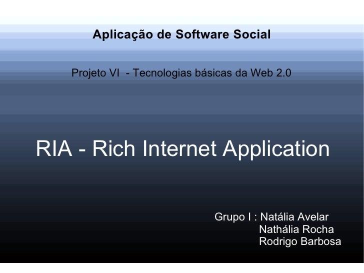 Aplicação de Software Social RIA - Rich Internet Application Projeto VI  - Tecnologias básicas da Web 2.0 Grupo I : Natáli...