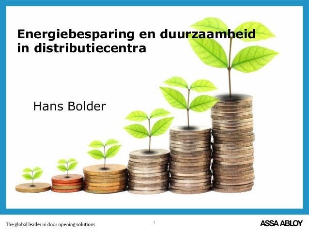 1 Energiebesparing en duurzaamheid in distributiecentra Hans Bolder