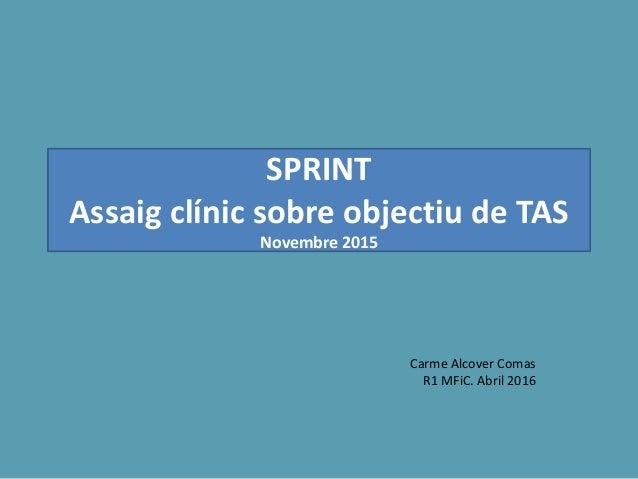 SPRINT Assaig clínic sobre objectiu de TAS Novembre 2015 Carme Alcover Comas R1 MFiC. Abril 2016