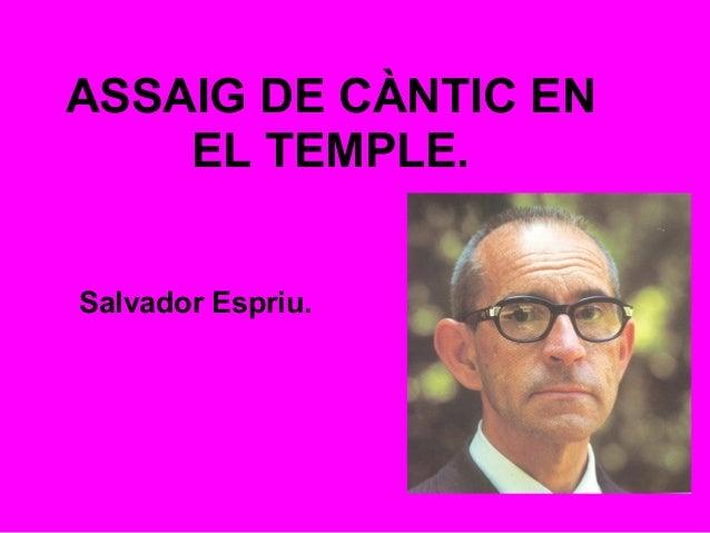 ASSAIG DE CÀNTIC ENEL TEMPLE.Salvador Espriu.