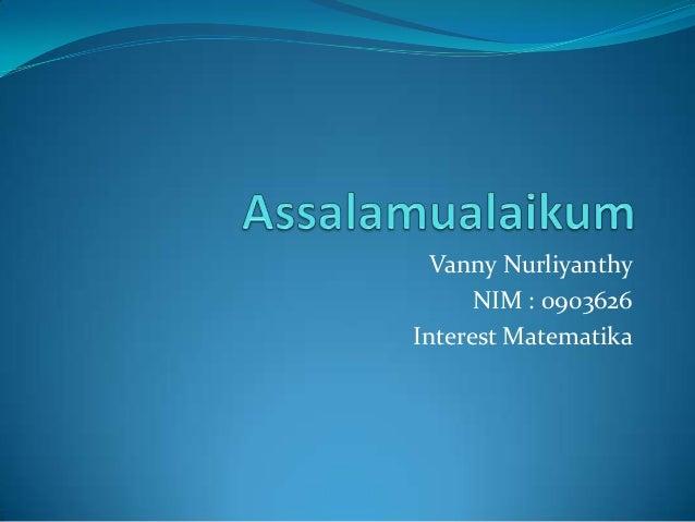 Vanny Nurliyanthy NIM : 0903626 Interest Matematika