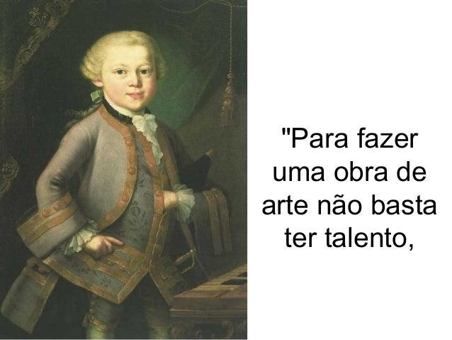 """""""Para fazer uma obra de arte não basta ter talento,"""