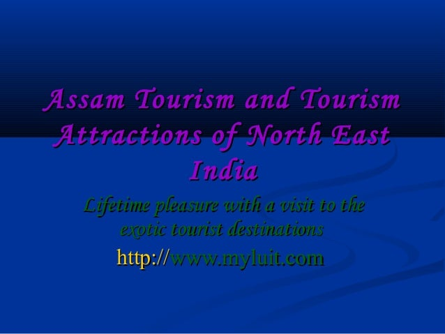Assam Tourism and TourismAttractions of North East          India  Lifetime pleasure with a visit to the       exotic tour...