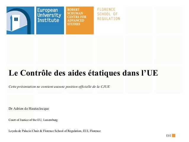 Le Contrôle des aides étatiques dans l'UE Cette présentation ne contient aucune position officielle de la CJUE Dr Adrien d...