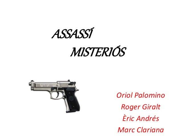 ASSASSÍ MISTERIÓS Oriol Palomino Roger Giralt Èric Andrés Marc Clariana