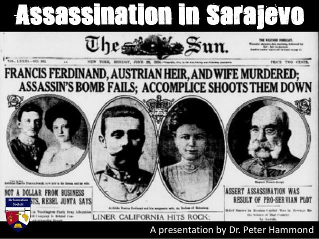 Assassination in Sarajevo A presentation by Dr. Peter Hammond