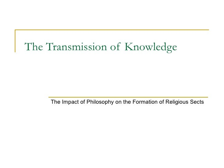 The Transmission of Knowledge The Impact of Philosophy on the Formation of Religious Sects