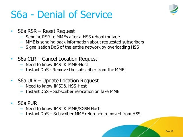 S6a - Denial of Service • S6a RSR – Reset Request − Sending RSR to MMEs after a HSS reboot/outage − MME is sending back in...