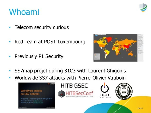 Whoami • Telecom security curious • Red Team at POST Luxembourg • Previously P1 Security • SS7map projet during 31C3 with ...