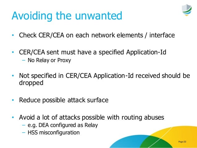 Avoiding the unwanted • Check CER/CEA on each network elements / interface • CER/CEA sent must have a specified Applicatio...