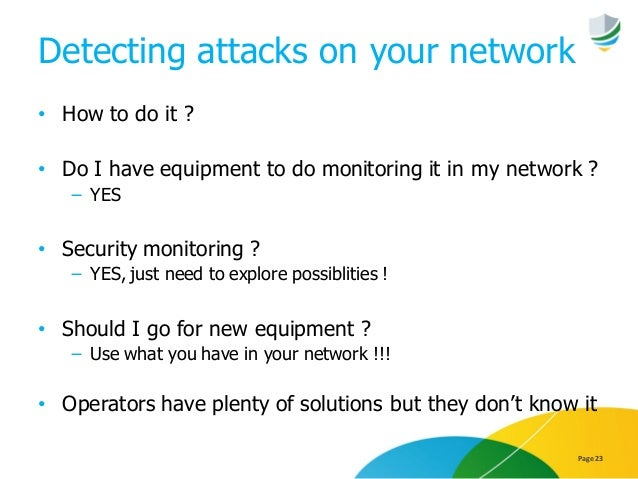 Detecting attacks on your network • How to do it ? • Do I have equipment to do monitoring it in my network ? − YES • Secur...