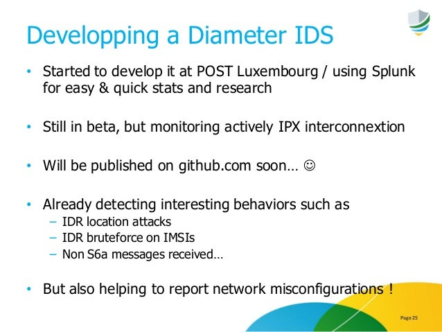 Developping a Diameter IDS • Started to develop it at POST Luxembourg / using Splunk for easy & quick stats and research •...