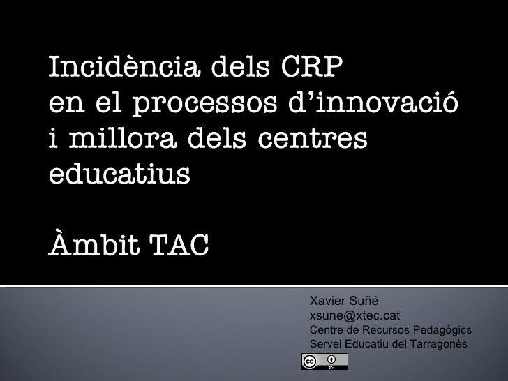 Xavier Suñé [email_address] Centre de Recursos Pedagògics Servei Educatiu del Tarragonès