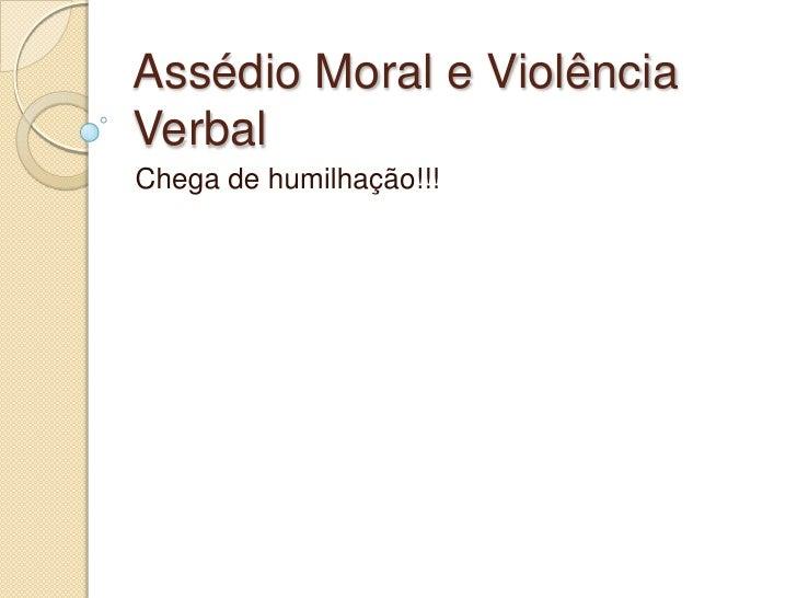 Assédio Moral e ViolênciaVerbalChega de humilhação!!!