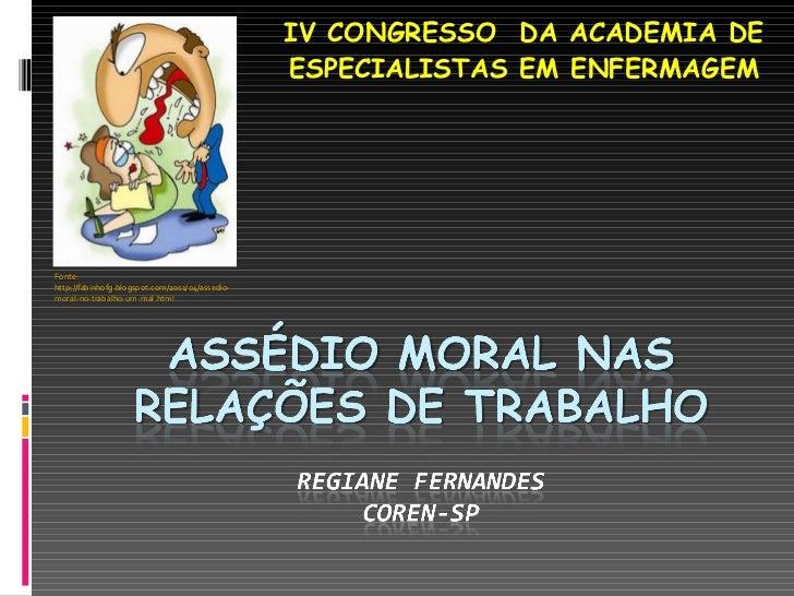 IV CONGRESSO  DA ACADEMIA DE ESPECIALISTAS EM ENFERMAGEM Fonte: http://fabinhofg.blogspot.com/2011/04/assedio-moral-no-tra...