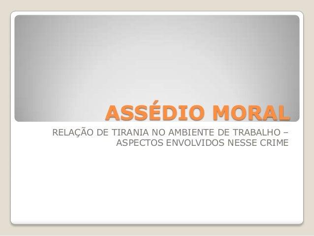 ASSÉDIO MORAL RELAÇÃO DE TIRANIA NO AMBIENTE DE TRABALHO – ASPECTOS ENVOLVIDOS NESSE CRIME