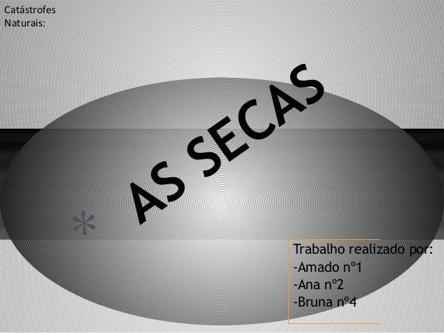 Catástrofes Naturais:  *  S S A  S A C E Trabalho realizado por: -Amado nº1 -Ana nº2 -Bruna nº4