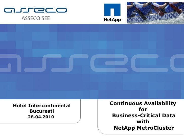Hotel Intercontinental Bucuresti 28.04.2010   Continuous Availability  for  Business-Critical Data with  NetApp MetroCluster