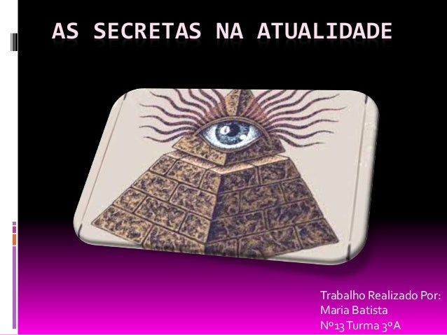 AS SECRETAS NA ATUALIDADE Trabalho Realizado Por: Maria Batista Nº13Turma 3ºA