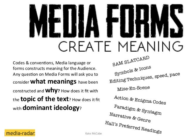 Codes  &  conven2ons,  Media  language  or   forms  constructs  meaning  for  the  Audience.   Any...