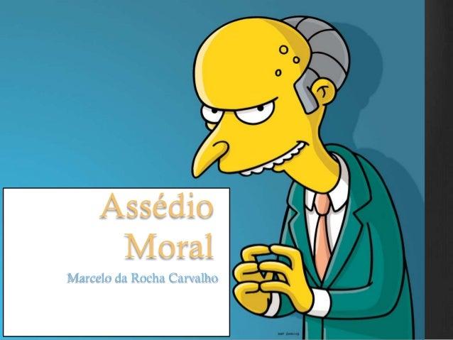 Assédio Moral Marcelo da Rocha Carvalho