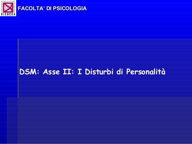 DSM: Asse II: I Disturbi di Personalità FACOLTA' DI PSICOLOGIAFACOLTA' DI PSICOLOGIA