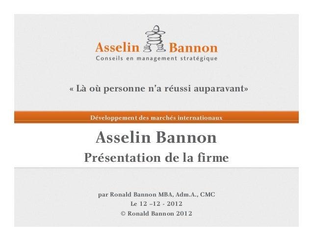 « Là où personne n'a réussi auparavant»    Développement des marchés internationaux     Asselin Bannon   Présentation de l...
