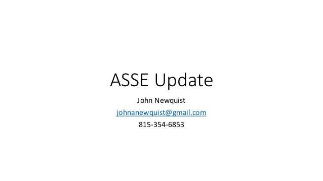 ASSE Update John Newquist johnanewquist@gmail.com 815-354-6853
