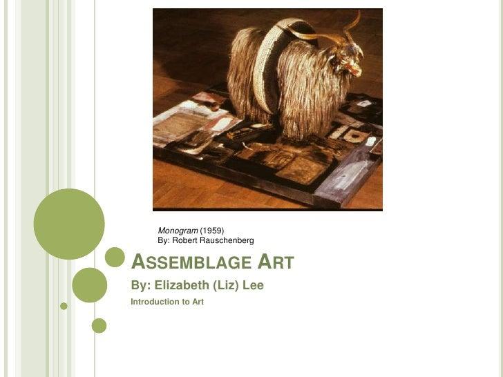Assemblage Art<br />By: Elizabeth (Liz) Lee<br />Introduction to Art<br />Monogram (1959) <br />By: Robert Rauschenberg <b...