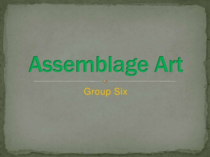 Group Six<br />Assemblage Art<br />