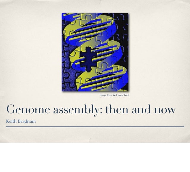 Genome assembly: then and nowKeith BradnamImage from Wellcome Trust