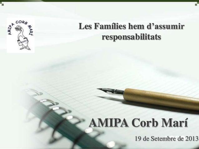 LOGO AMIPA Corb Marí 19 de Setembre de 2013 Les Famílies hem d'assumir responsabilitats