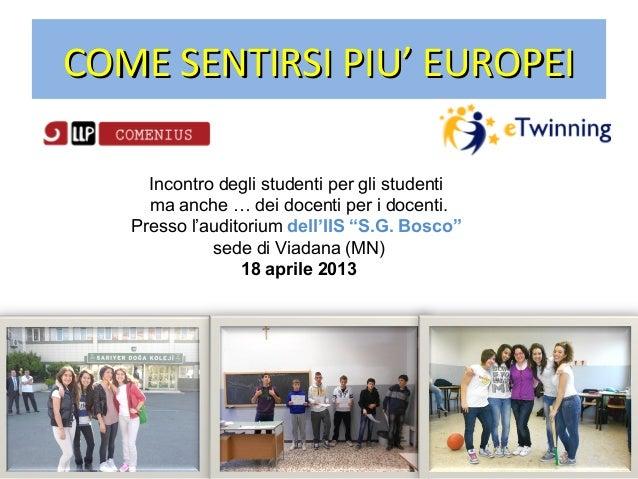 COME SENTIRSI PIU' EUROPEICOME SENTIRSI PIU' EUROPEI Incontro degli studenti per gli studenti ma anche … dei docenti per i...