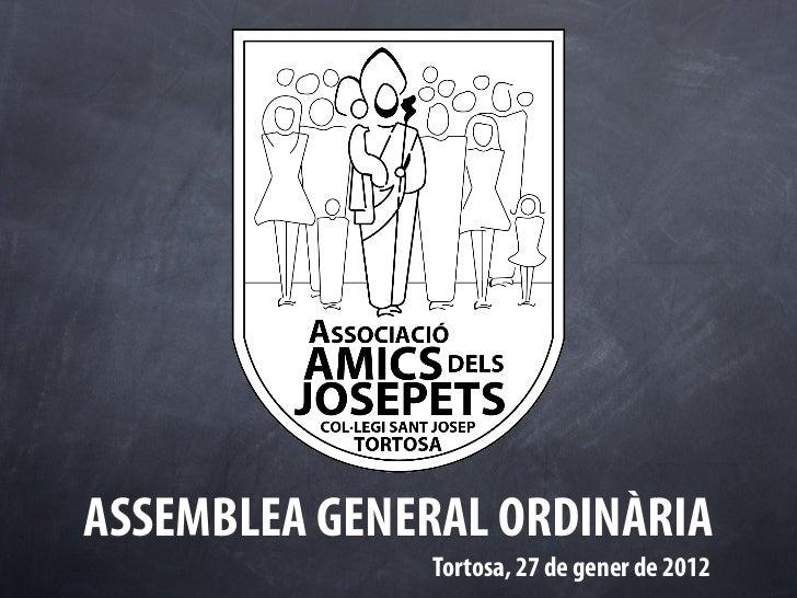 ASSEMBLEA GENERAL ORDINÀRIA              Tortosa, 27 de gener de 2012