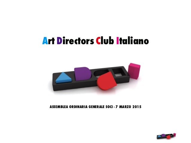Art Directors Club Italiano ASSEMBLEA ORDINARIA GENERALE SOCI - 7 MARZO 2015