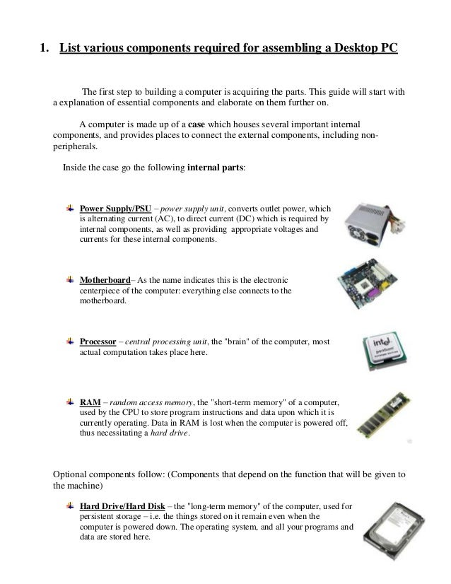 1. List various components required for assembling a Desktop PC         The first step to building a computer is acquiring...