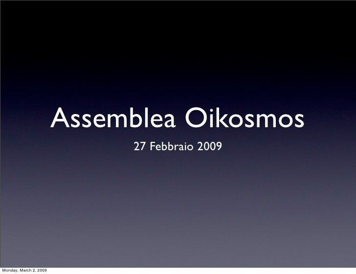 Assemblea Oikosmos                              27 Febbraio 2009     Monday, March 2, 2009