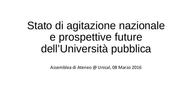 Stato di agitazione nazionale e prospettive future dell'Università pubblica Assemblea di Ateneo @ Unical, 08 Marzo 2016