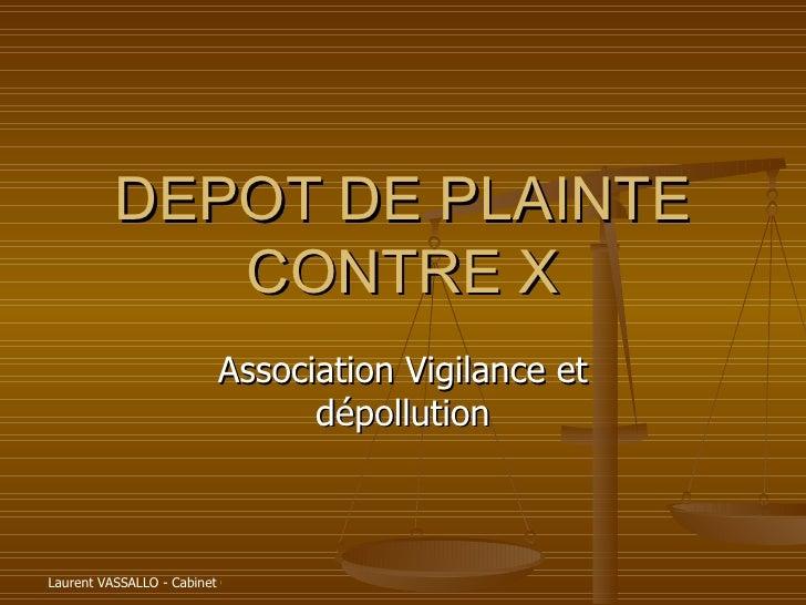 DEPOT DE PLAINTE CONTRE X Association Vigilance et dépollution