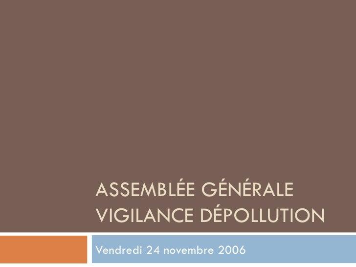 ASSEMBLÉE GÉNÉRALE VIGILANCE DÉPOLLUTION Vendredi 24 novembre 2006