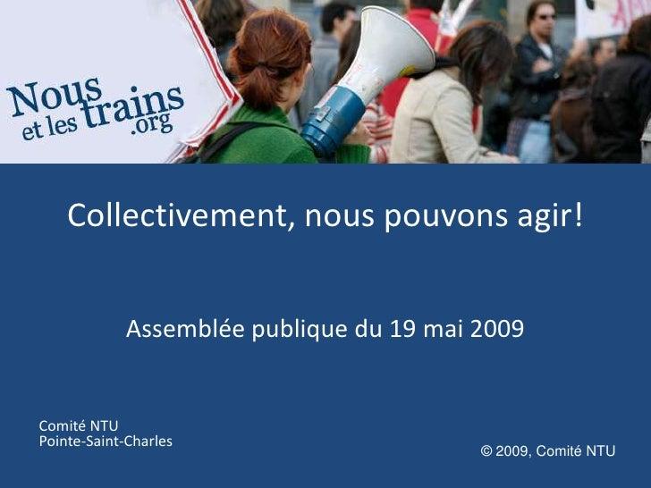 Collectivement, nous pouvons agir!               Assemblée publique du 19 mai 2009   Comité NTU Pointe-Saint-Charles      ...